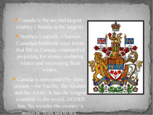 Canada is the second largest country ( Russia is the largest). Stephen Leaco