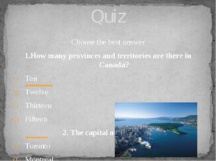 Choose the best answer 1.How many provinces and territories are there in Cana