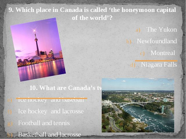 9. Which place in Canada is called 'the honeymoon capital of the world'? The...