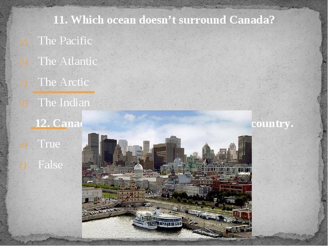 11. Which ocean doesn't surround Canada? The Pacific The Atlantic The Arctic...