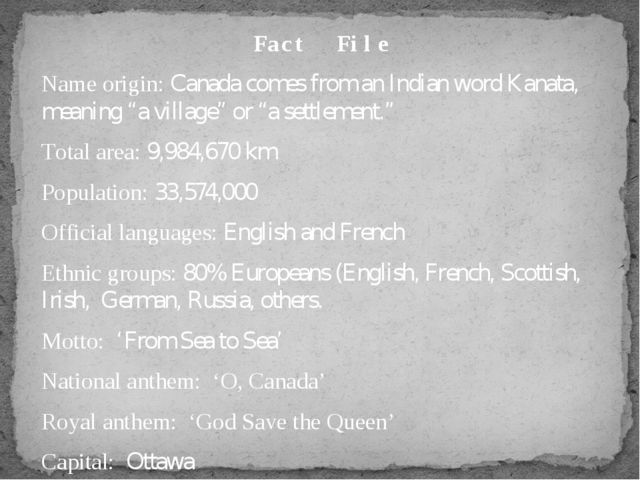 "Fact File Name origin: Canada comes from an Indian word Kanata, meaning ""a vi..."