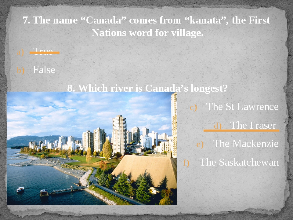 "7. The name ""Canada"" comes from ""kanata"", the First Nations word for village...."