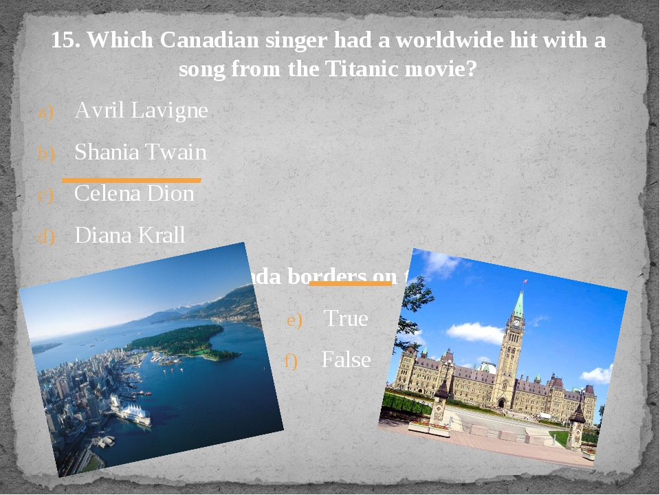 15. Which Canadian singer had a worldwide hit with a song from the Titanic mo...