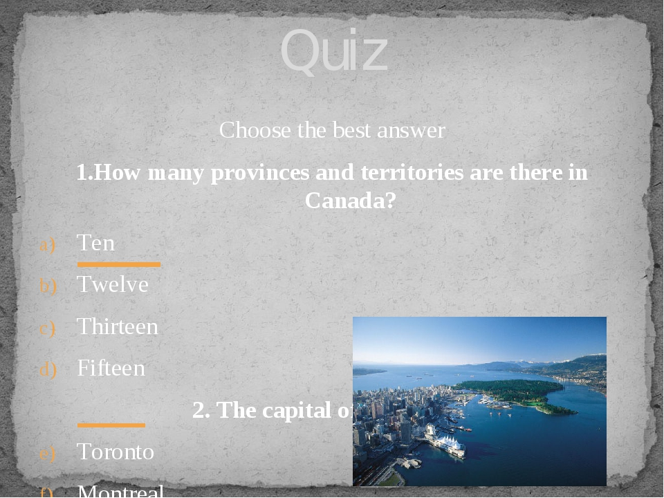 Choose the best answer 1.How many provinces and territories are there in Cana...