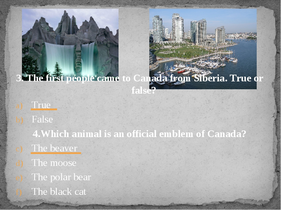 3. The first people came to Canada from Siberia. True or false? True False 4....