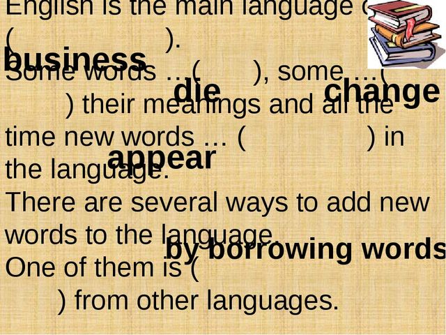 English is the main language of… ( ). Some words …( ), some …( ) their meanin...