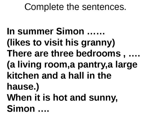 Complete the sentences. In summer Simon …… (likes to visit his granny) There...