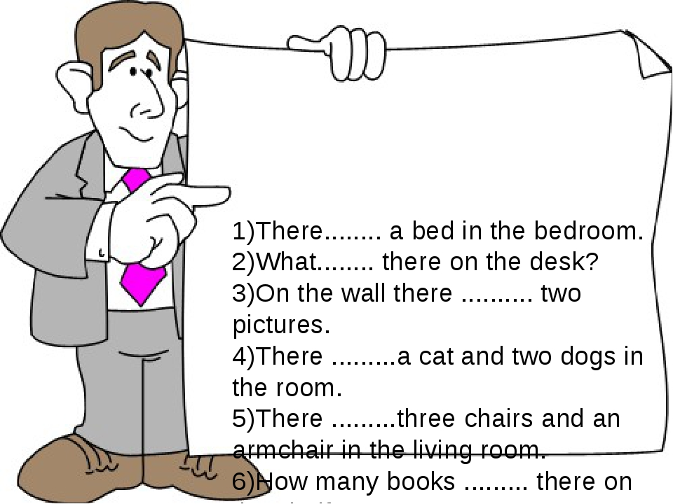 Fill in with there is or there are 1)There........ a bed in the bedroom. 2)Wh...