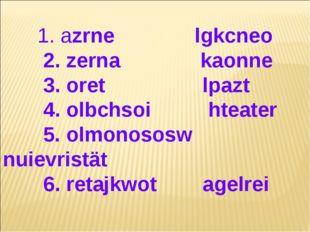 1. azrne lgkcneo 2. zerna kaonne 3. oret lpazt 4. olbchsoi hteater 5. olmono