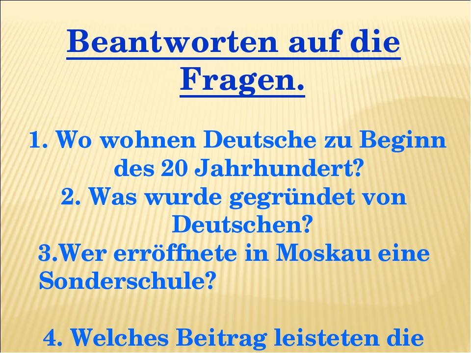 Beantworten auf die Fragen. 1. Wo wohnen Deutsche zu Beginn des 20 Jahrhunder...
