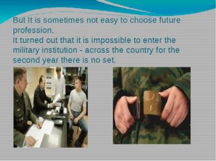 But It is sometimes not easy to choose future profession. It turned out that