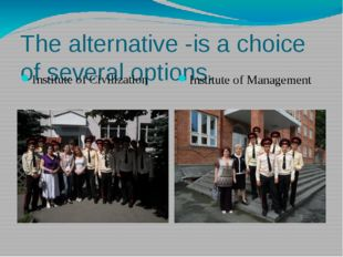 The alternative -is a choice of several options. Institute of Civilization In
