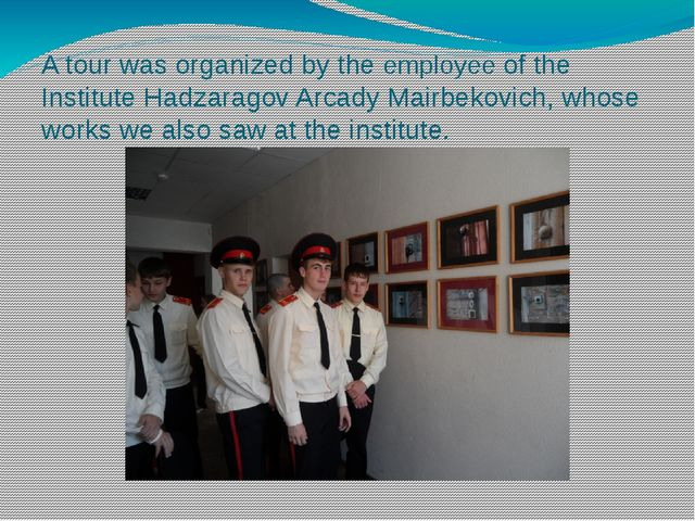 A tour was organized by the employee of the Institute Hadzaragov Arcady Mairb...