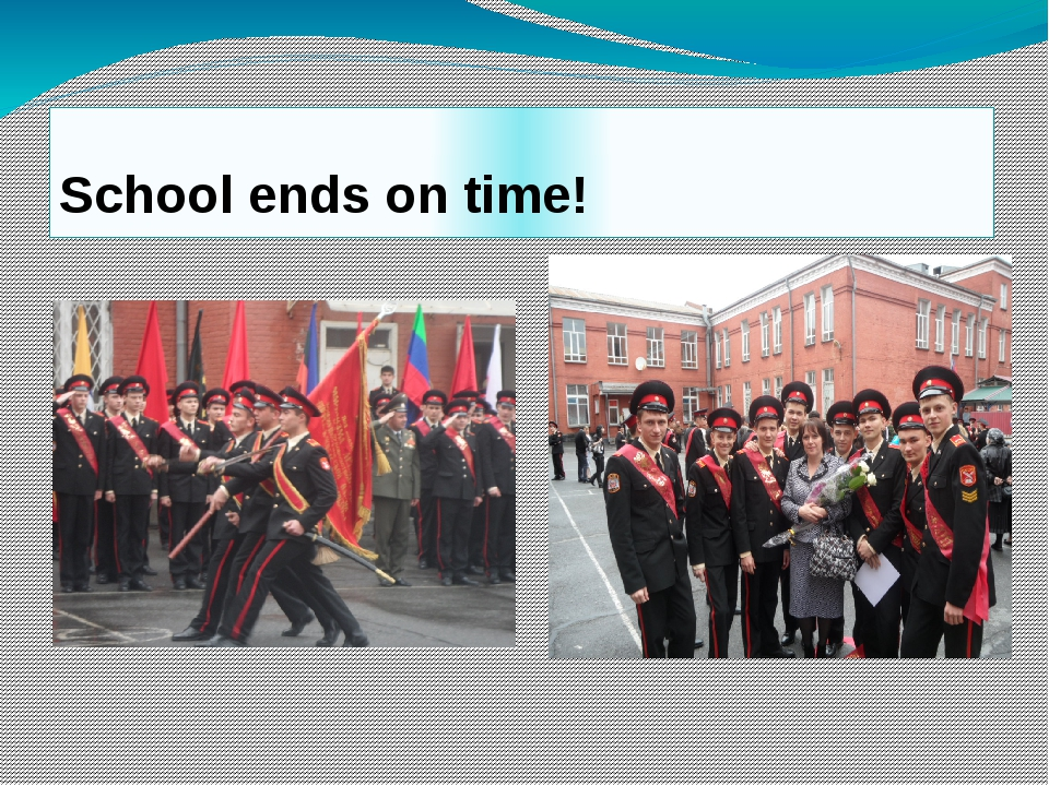 School ends on time!