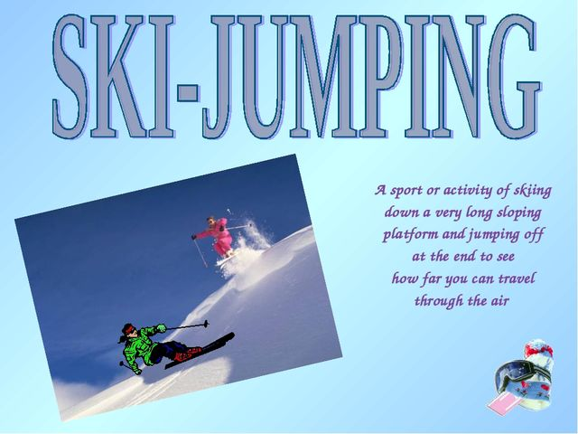 A sport or activity of skiing down a very long sloping platform and jumping o...