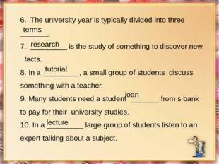 6. The university year is typically divided into three _______. 7. _________