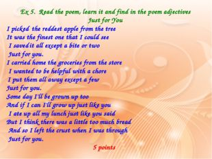 Ex 5. Read the poem, learn it and find in the poem adjectives Just for You I