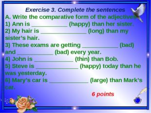 Exercise 3. Complete the sentences A. Write the comparative form of the adje