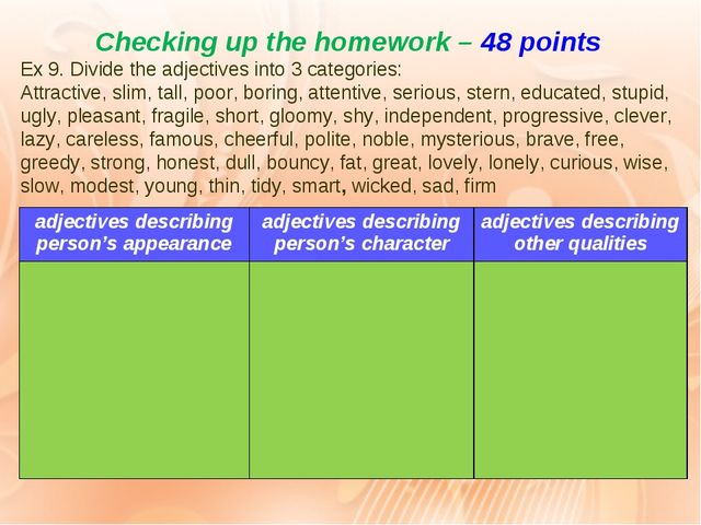 Checking up the homework – 48 points Ex 9. Divide the adjectives into 3 categ...