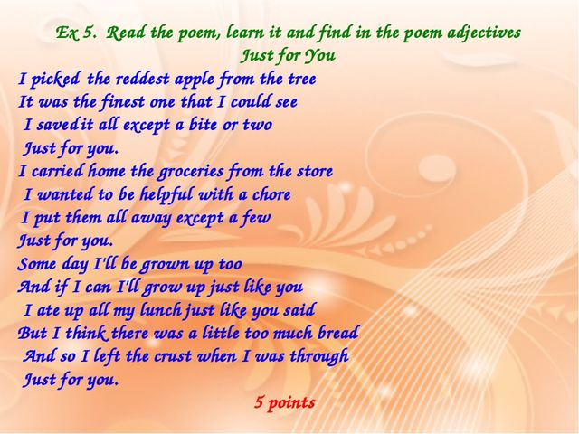Ex 5. Read the poem, learn it and find in the poem adjectives Just for You I...