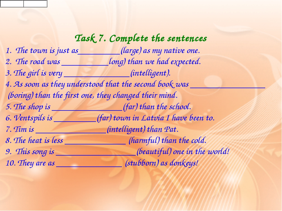 Task 7. Complete the sentences 1.  The town is just as_________(large) as my...