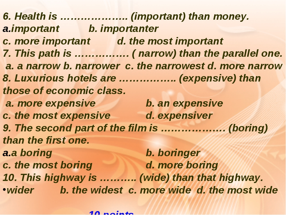6. Health is ……………….. (important) than money. important		b. importanter c. mo...