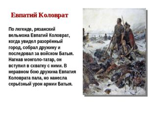 По легенде, рязанский вельможа Евпатий Коловрат, когда увидел разорённый горо