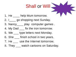 Shall or Will He ____ help Mum tomorrow. I____ go shopping next Sunday. Nancy