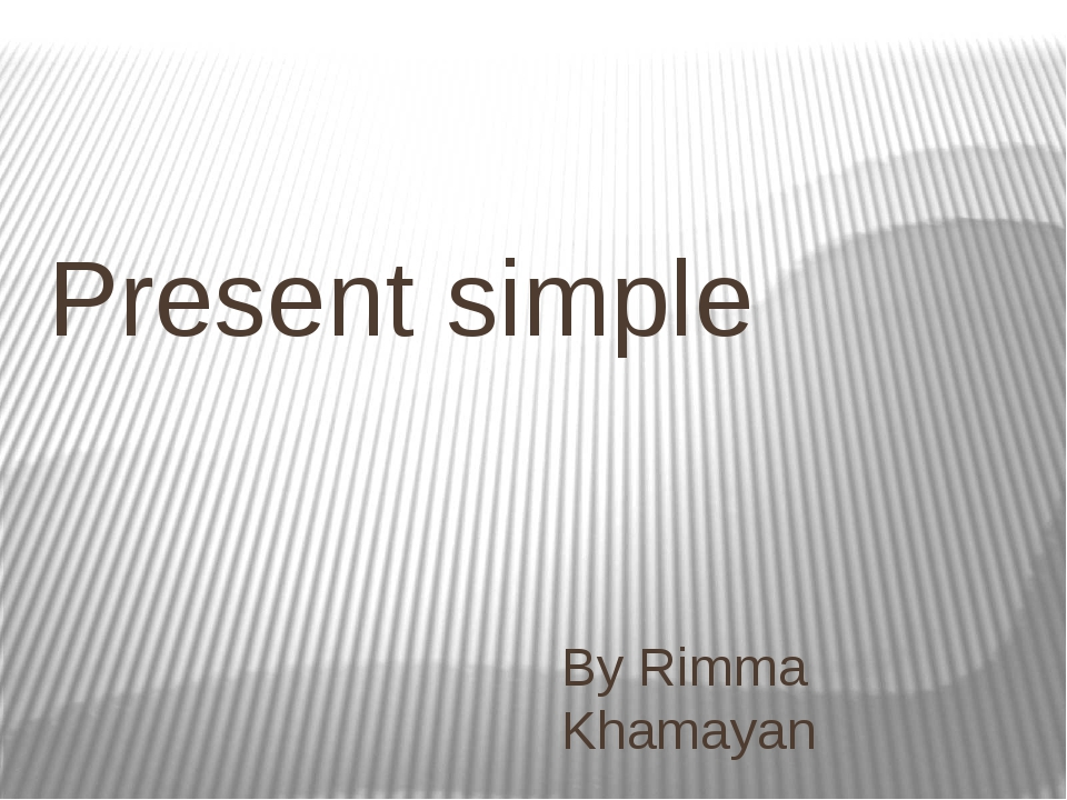 Present simple By Rimma Khamayan