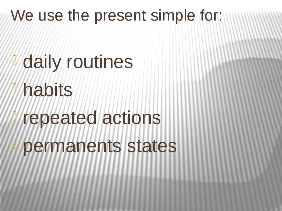 We use the present simple for: daily routines habits repeated actions permane...