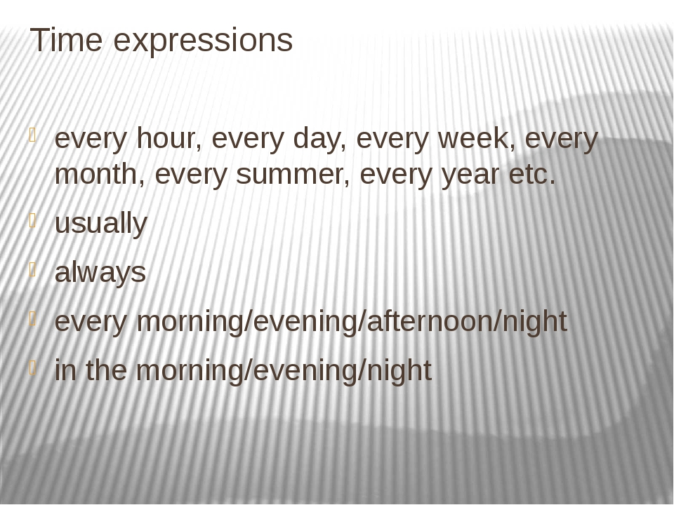 Time expressions every hour, every day, every week, every month, every summer...