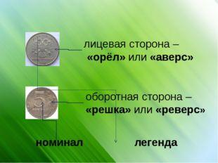 лицевая сторона – «орёл» или «аверс» оборотная сторона – «решка» или «реверс»