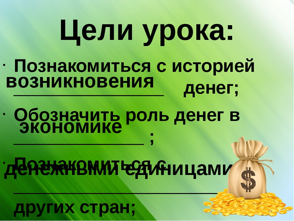 Цели урока: Познакомиться с историей _______________ денег; Обозначить роль д...