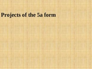 Projects of the 5a form