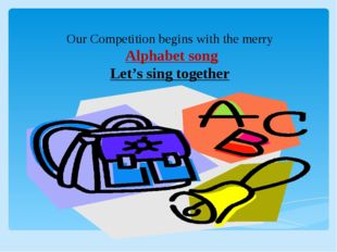 . Our Competition begins with the merry Alphabet song Let's sing together