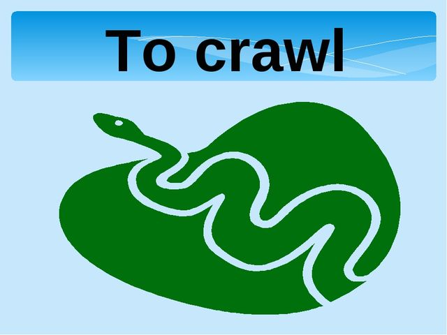 To crawl