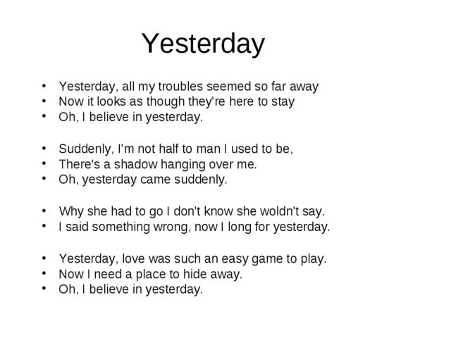 Yesterday Yesterday, all my troubles seemed so far away Now it looks as thoug...