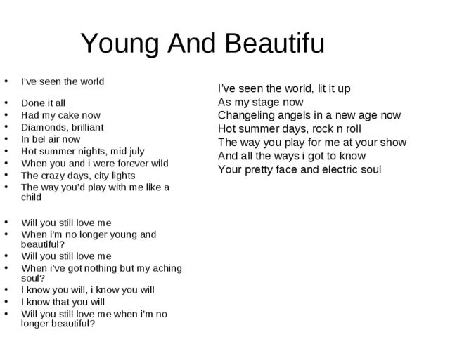 Young And Beautifu I've seen the world Done it all Had my cake now Diamonds,...