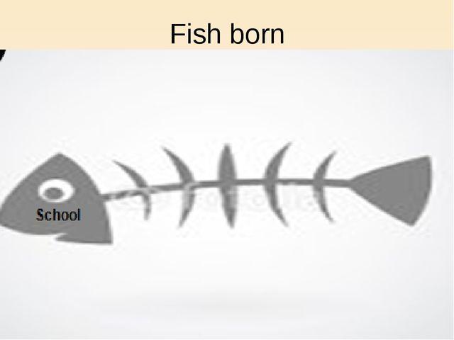Fish born