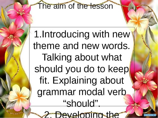 The aim of the lesson 1.Introducing with new theme and new words. Talking abo...