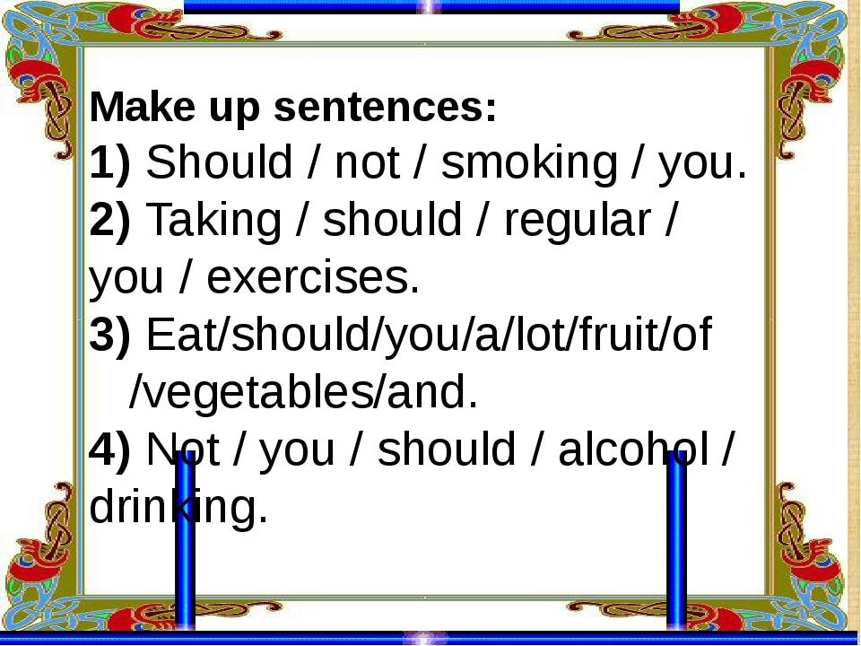 Make up sentences: 1) Should / not / smoking / you. 2) Taking / should / regu...