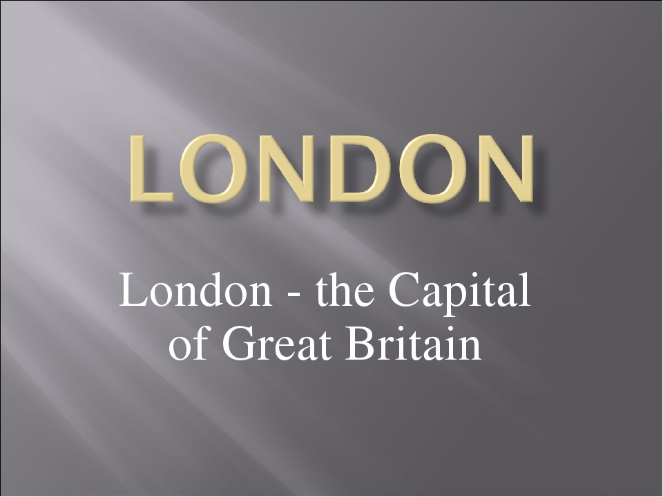 London - the Capital of Great Britain