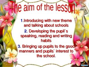 1.Introducing with new theme and talking about schools 2. Developing the pupi