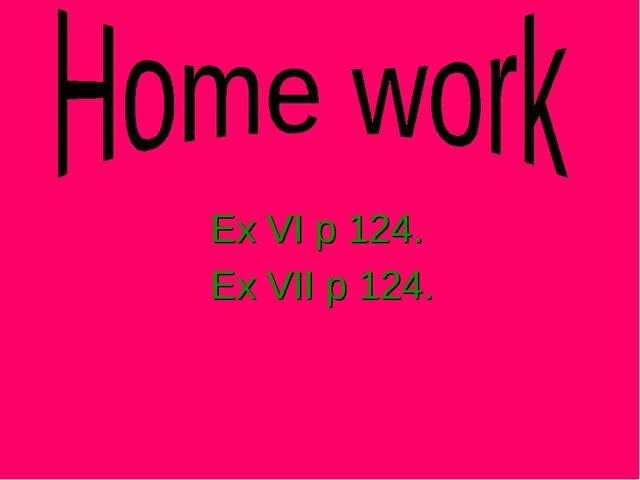 Ex VI p 124. Ex VII p 124.