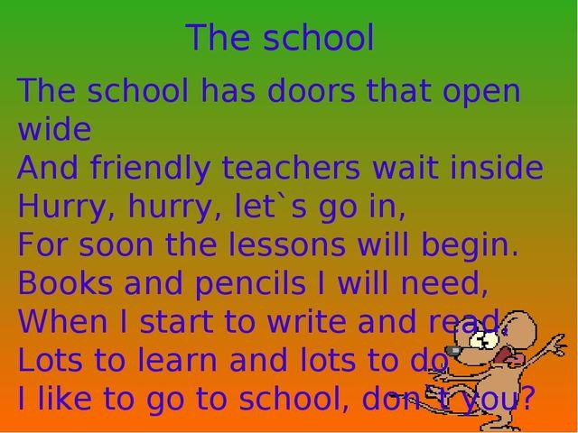 The school The school has doors that open wide And friendly teachers wait ins...