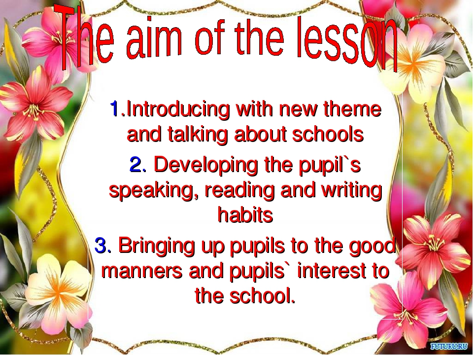 1.Introducing with new theme and talking about schools 2. Developing the pupi...
