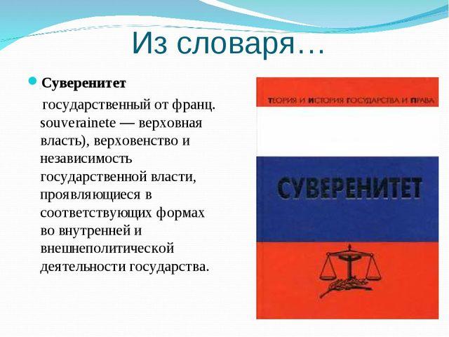 Из словаря… Суверенитет государственный от франц. souverainete — верховная...