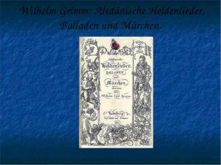 Wilhelm Grimm: Altdänische Heldenlieder, Balladen und Märchen.