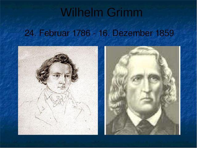 Wilhelm Grimm 24. Februar 1786 - 16. Dezember 1859