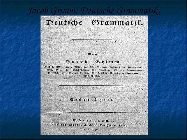 Jacob Grimm: Deutsche Grammatik.